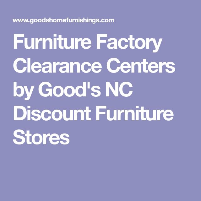 Furniture Factory Clearance Centers by Good's NC Discount Furniture Stores