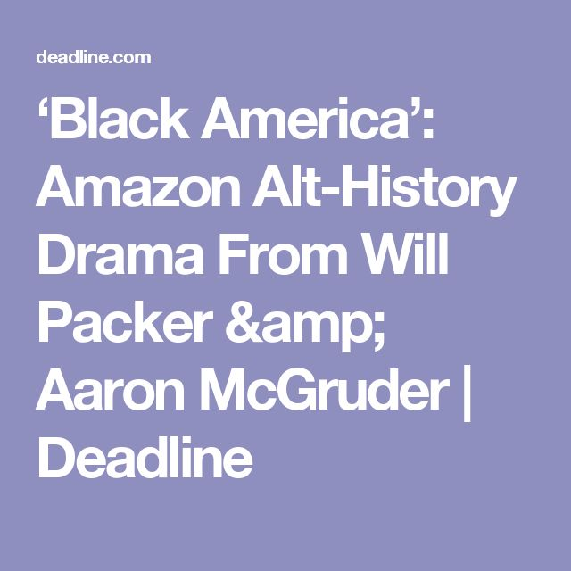 'Black America': Amazon Alt-History Drama From Will Packer & Aaron McGruder | Deadline