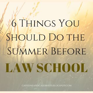 6 Things You Should Be Doing the Summer Before Law School | Caffeine and Case Briefs