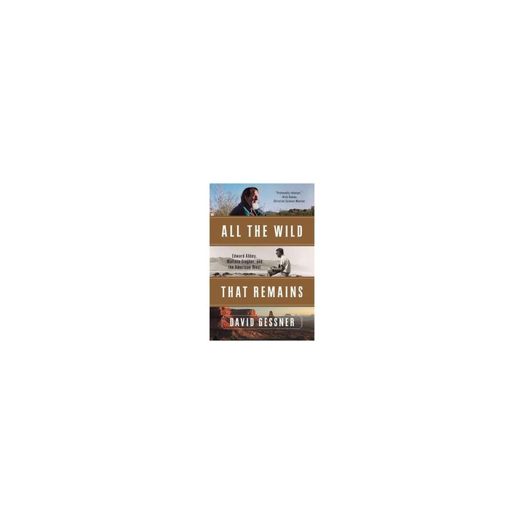 All the Wild That Remains : Edward Abbey, Wallace Stegner, and the American West (Reprint) (Paperback)