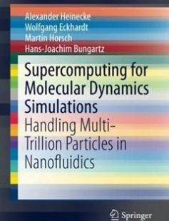 Supercomputing for Molecular Dynamics Simulations: Handling Multi-Trillion Particles in Nanofluidics 2015th Edition free download by Alexander Heinecke Wolfgang Eckhardt Martin Horsch ISBN: 9783319171470 with BooksBob. Fast and free eBooks download.  The post Supercomputing for Molecular Dynamics Simulations: Handling Multi-Trillion Particles in Nanofluidics 2015th Edition Free Download appeared first on Booksbob.com.
