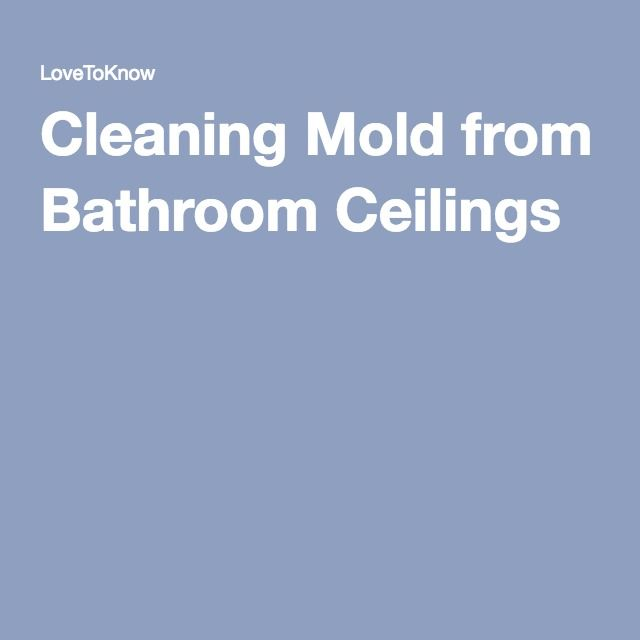Cleaning Mold from Bathroom Ceilings. 1000  ideas about Cleaning Mold on Pinterest   Remove mold  Mildew