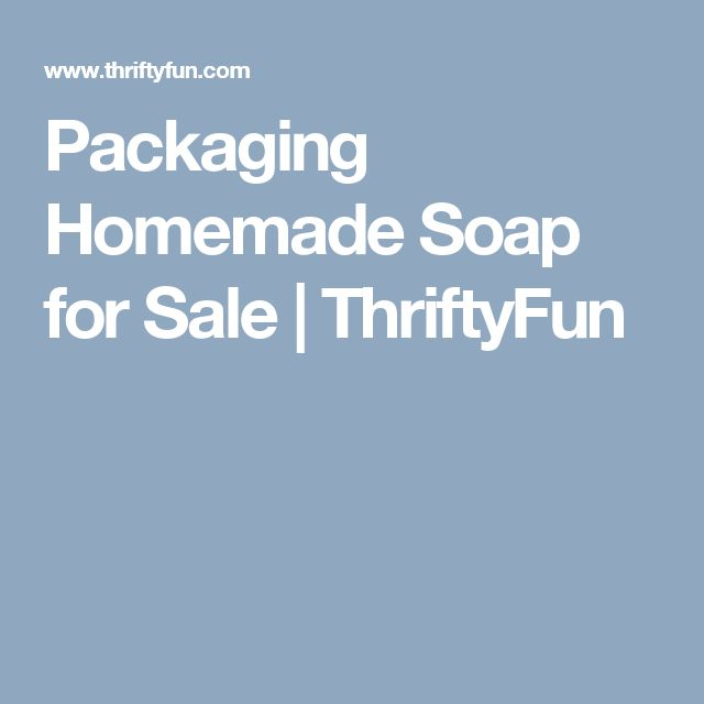 Packaging Homemade Soap for Sale | ThriftyFun