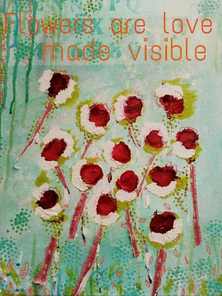 Mixed media 30x40 cm. Flowers are love made visible