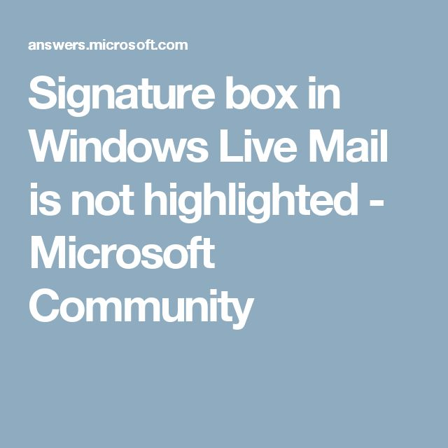 Signature box in Windows Live Mail is not highlighted - Microsoft Community