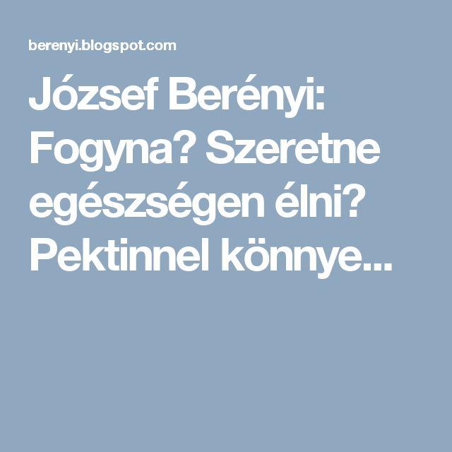 József Berényi: Fogyna? Szeretne egészségen élni? Pektinnel könnye...