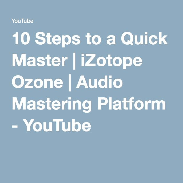 10 Steps to a Quick Master | iZotope Ozone | Audio Mastering Platform - YouTube