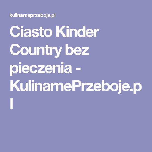 Ciasto Kinder Country bez pieczenia - KulinarnePrzeboje.pl