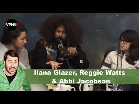 Reggie Watts, Ilana Glazer & Abbi Jacobson | Getting Doug with High - YouTube
