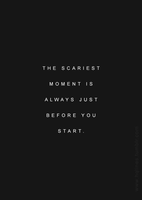 I know this isn't what this quote means but recently I have been around some really terrified women - praying they start!!!