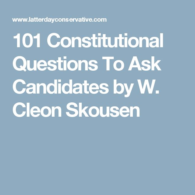 101 Constitutional Questions To Ask Candidates by W. Cleon Skousen