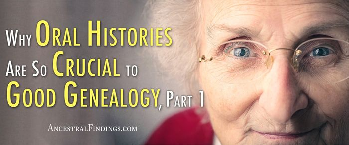 Why Oral Histories Are So Crucial to Good Genealogy, Part 1 ... Oral histories are a crucial part of your genealogy research. Whether you are conducting them or reading them, you will get invaluable information from them that you almost certainly won't find anywhere else. http://www.ancestralfindings.com/why-oral-histories-are-so-crucial-to-good-genealogy-part-1/