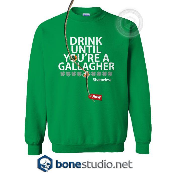Drink Until You're A Gallagher Shameless Sweatshirt Unisex size S,M,L,XL,2XL,3XL