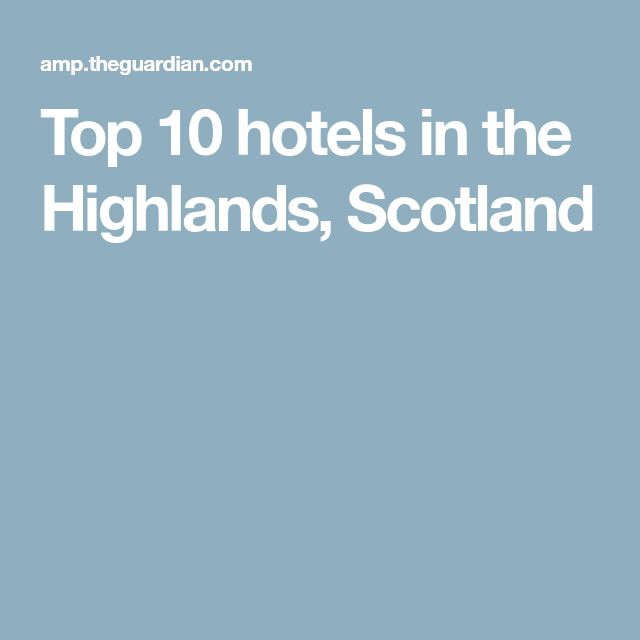 Top 10 hotels in the Highlands, Scotland