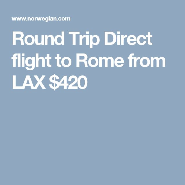 Round Trip Direct flight to Rome from LAX $420