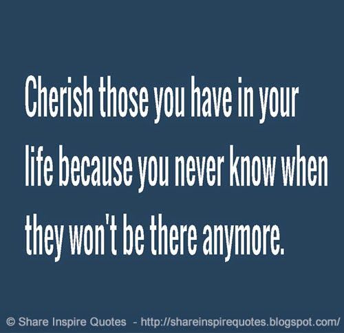 Cherish Your Life Quotes Magnificent Best 25 Cherish Life Quotes Ideas On Pinterest  Cherish Life