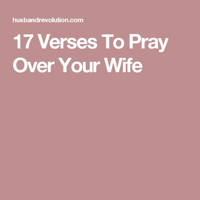 17 Verses To Pray Over Your Wife