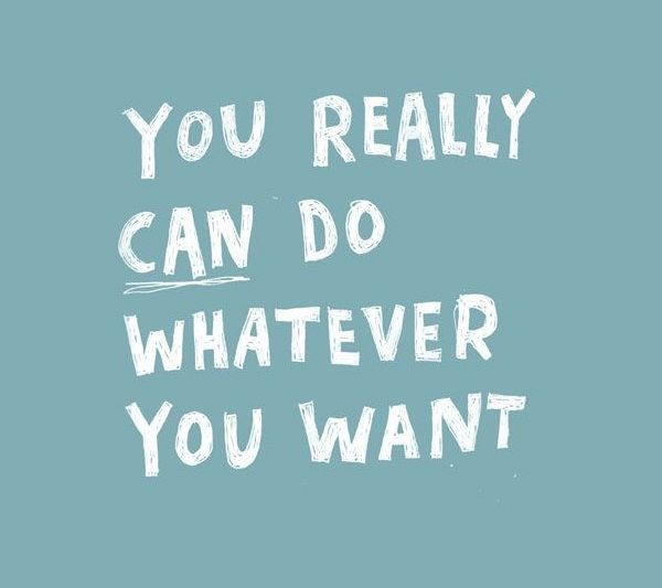 You really can do whatever you want.