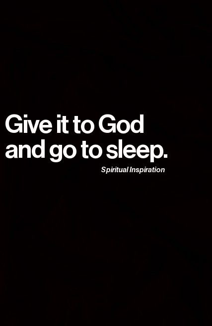 "Best Advice EVER! Give it to Gd and Go to Sleep! #Faith #Hope #Trust #Quotes #Words #Sayings #Life #Inspiration ""… """