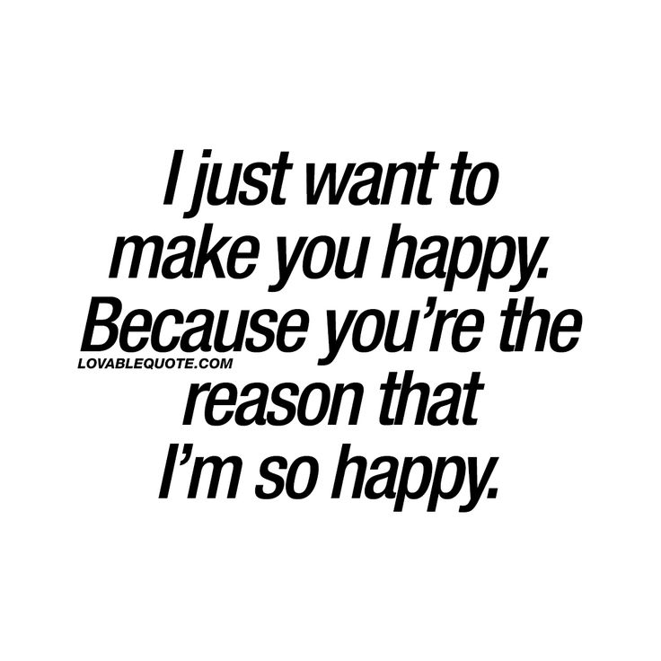 """I just want to make you happy. Because you're the reason that I'm so happy."" - This quote is all about making each other happy. About making your boyfriend, husband, wife or girlfriend happy because they make you so happy. ♥ www.lovablequote.com #behappy #happiness"