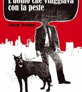 L'uomo che viaggiava con la peste, di Vincent Devannes