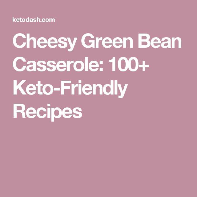 Cheesy Green Bean Casserole: 100+ Keto-Friendly Recipes