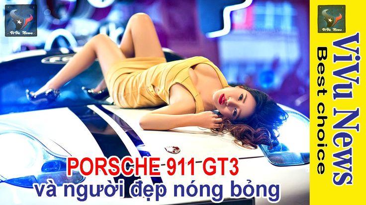 Porsche 911 GT3 và người đẹp nóng bỏng | Xe 2016 | Tin tức Người Việt Vi...