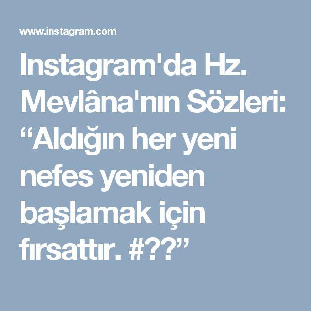 """Instagram'da Hz. Mevlâna'nın Sözleri: """"Aldığın her yeni nefes yeniden başlamak için fırsattır. #💪🏼"""""""