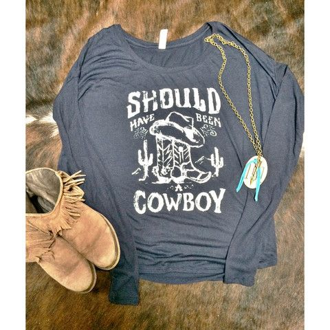 Long Sleeve Should Have Been A Cowboy Top – Chasing Buffalo Western Outfitters