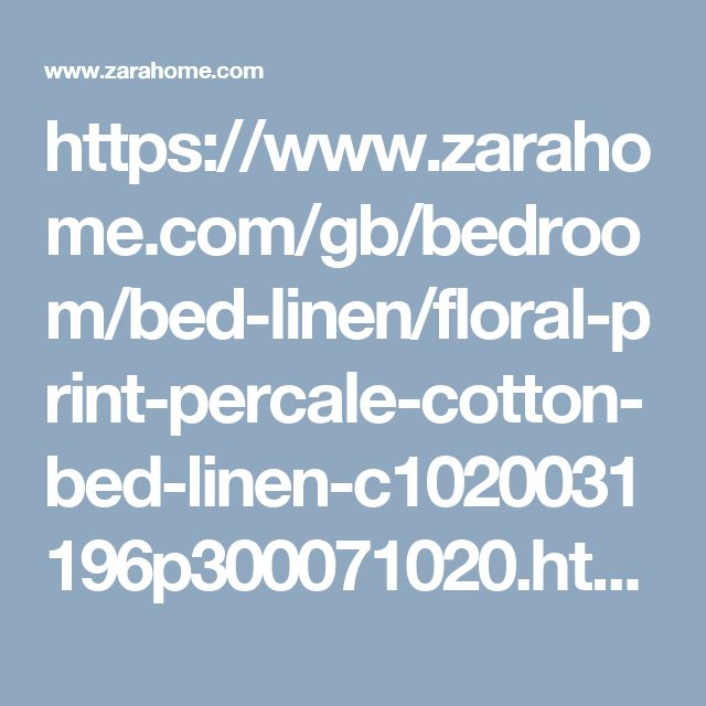 https://www.zarahome.com/gb/bedroom/bed-linen/floral-print-percale-cotton-bed-linen-c1020031196p300071020.html