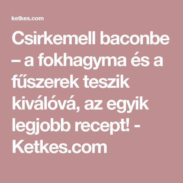 Csirkemell baconbe – a fokhagyma és a fűszerek teszik kiválóvá, az egyik legjobb recept! - Ketkes.com