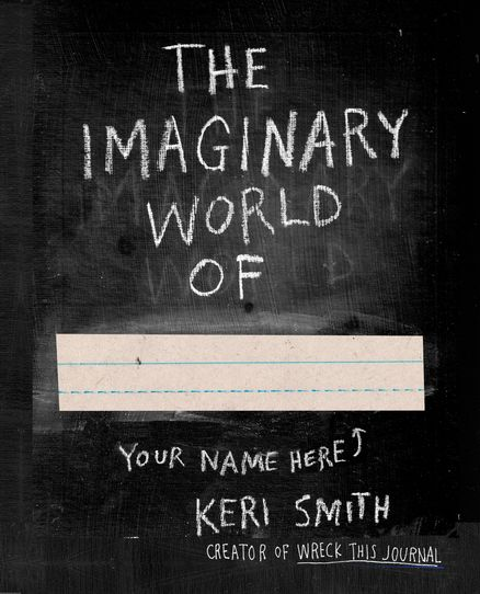 THE IMAGINARY WORLD OF... by Keri Smith -- To imagine something different, better, or more interesting is to push the existing world into a state of change. Some of the greatest revolutionary acts of our time came to be because someone had the courage to imagine something new.