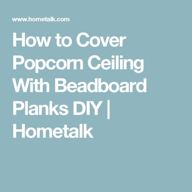 How To Test For Asbestos In Popcorn Ceiling The 25+ best Covering popcorn ceiling ideas on Pinterest ...
