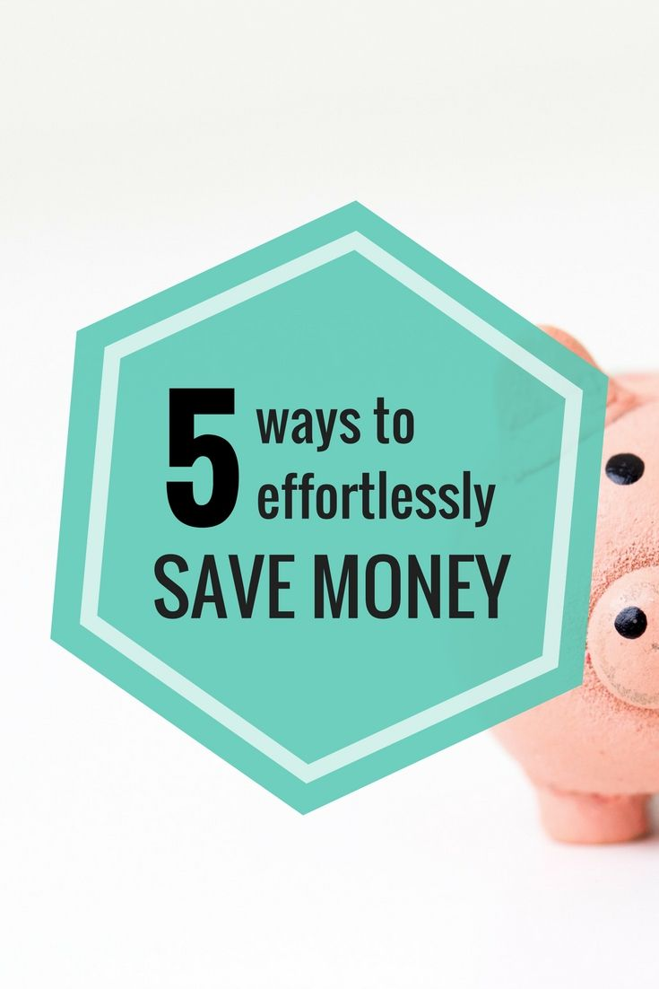 We could all stand to save a bit more, but that doesn't have to mean depriving yourself. Here are the 5 easiest ways to save money without even trying.