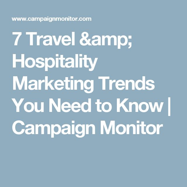 7 Travel & Hospitality Marketing Trends You Need to Know | Campaign Monitor