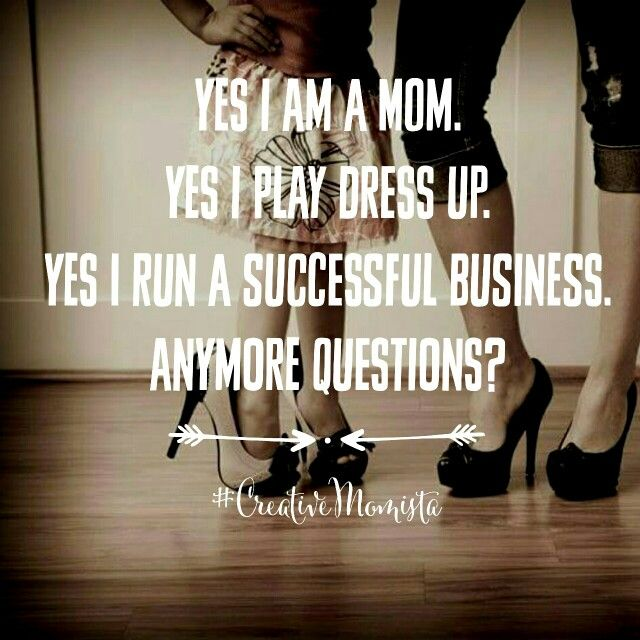 Yes I am a mom. Yes I play dress up. Yes I run a successful business. Anymore questions? Mompreneur. Creative Momista. Game Changer. Inspirational Quotes For Female Entrepreneurs. Fearless. Brave. Courageous. | creativemomista.com