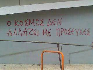 """""""The world doesn't change by prayers""""/Athens/Greece"""