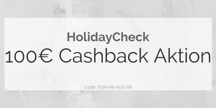 100€ Geld zurück Aktion von HolidayCheck. Vergünstigung auf Pauschalreisen von HolidayCheck im Wert von über 1.400€ - Reise Gutschein.