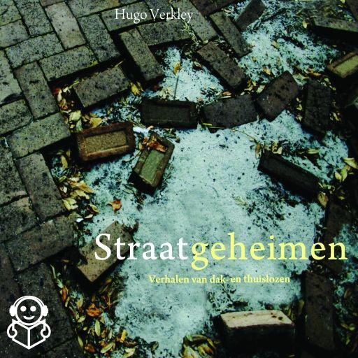 Straatgeheimen | Hugo Verkley: Zestien verhalen van dak- en thuislozen in Utrecht met een persoonlijke inkijk in het vaak bijzondere leven…