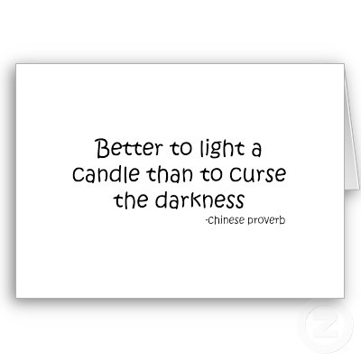 its better to light a candle than to curse darkness It is better to light a candle than to curse the darkness by eleanor roosevelt from my large collection of inspirational quotes and motivational sayings.