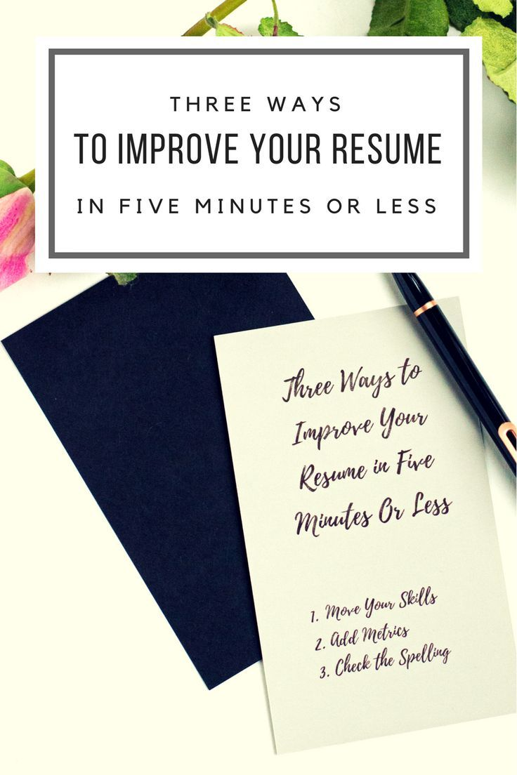 Tackling your resume doesn't have to be as hard as it seems. Here are three ways to improve your resume in five minutes or less.