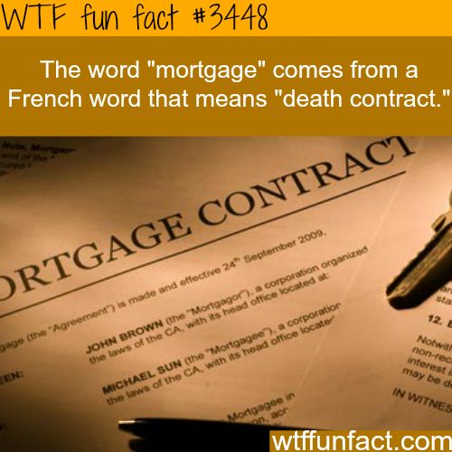 """Feels that way... This explains a lot  The origin of the world """"Mortgage"""" - WTF fun facts"""