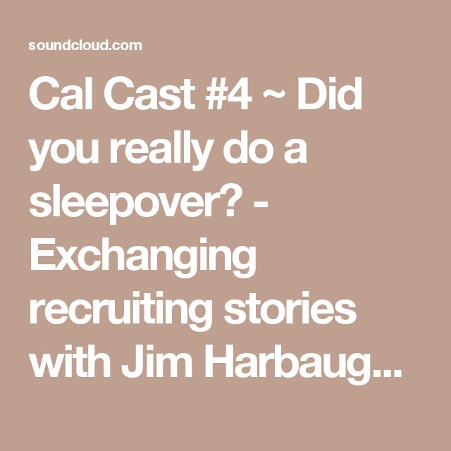 Cal Cast #4  ~  Did you really do a sleepover? - Exchanging recruiting stories with Jim Harbaugh by Cal Cast | Free Listening on SoundCloud