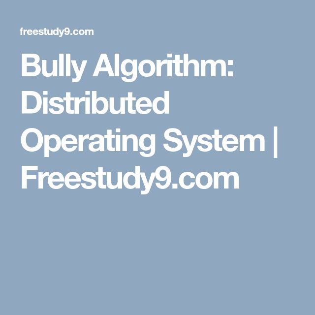 Bully Algorithm: Distributed Operating System | Freestudy9.com