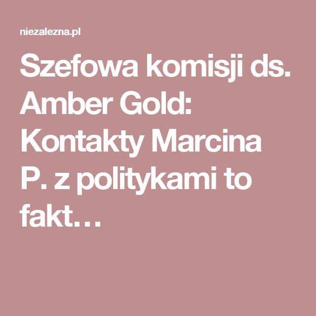 Szefowa komisji ds. Amber Gold: Kontakty Marcina P. z politykami to fakt…