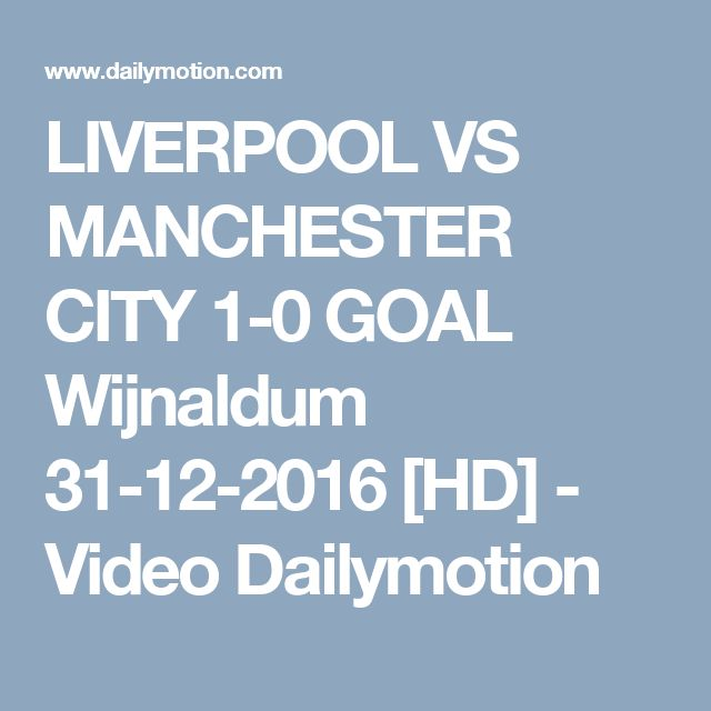 LIVERPOOL VS MANCHESTER CITY 1-0 GOAL Wijnaldum 31-12-2016 [HD] - Video Dailymotion
