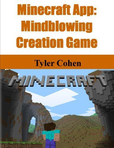 Minecraft App: Mindblowing Creation Game by Tyler Cohen.