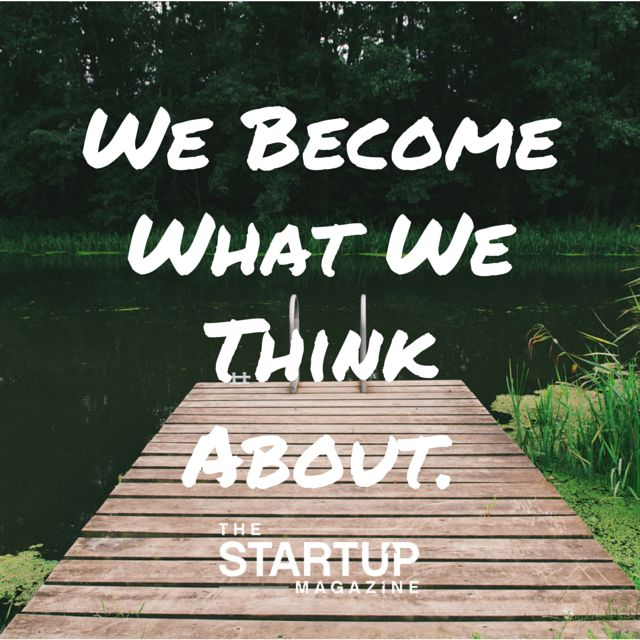 We become what we think about!   #TSMSmart #cahse #vision#startupmag #startup #entrepreneur #business #motivation #motivationalquotes #working #biz #photooftheday #photo #quotes #startupmagazine #inspiration #quote #inspirationalquote #justdoit #powerthroughthedailygrind #chasethevision #money #bedifferent #work #whydoyouwork