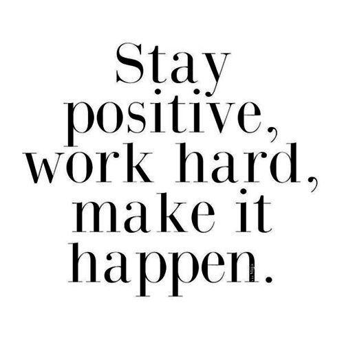Bleib positiv, arbeite hart und lasse es Realität werden.