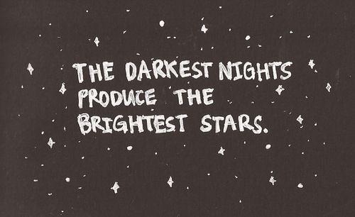 as noites mais escuras produzem as estrelas mais brilhantes